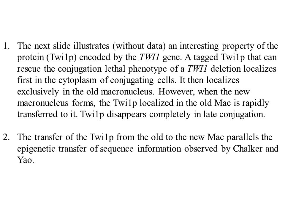 1.The next slide illustrates (without data) an interesting property of the protein (Twi1p) encoded by the TWI1 gene. A tagged Twi1p that can rescue th