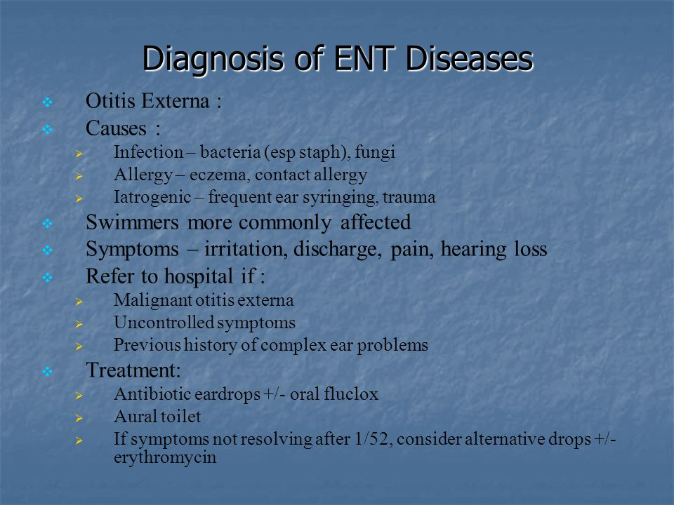 Diagnosis of ENT Diseases   Otitis Externa :   Causes :   Infection – bacteria (esp staph), fungi   Allergy – eczema, contact allergy   Iatr