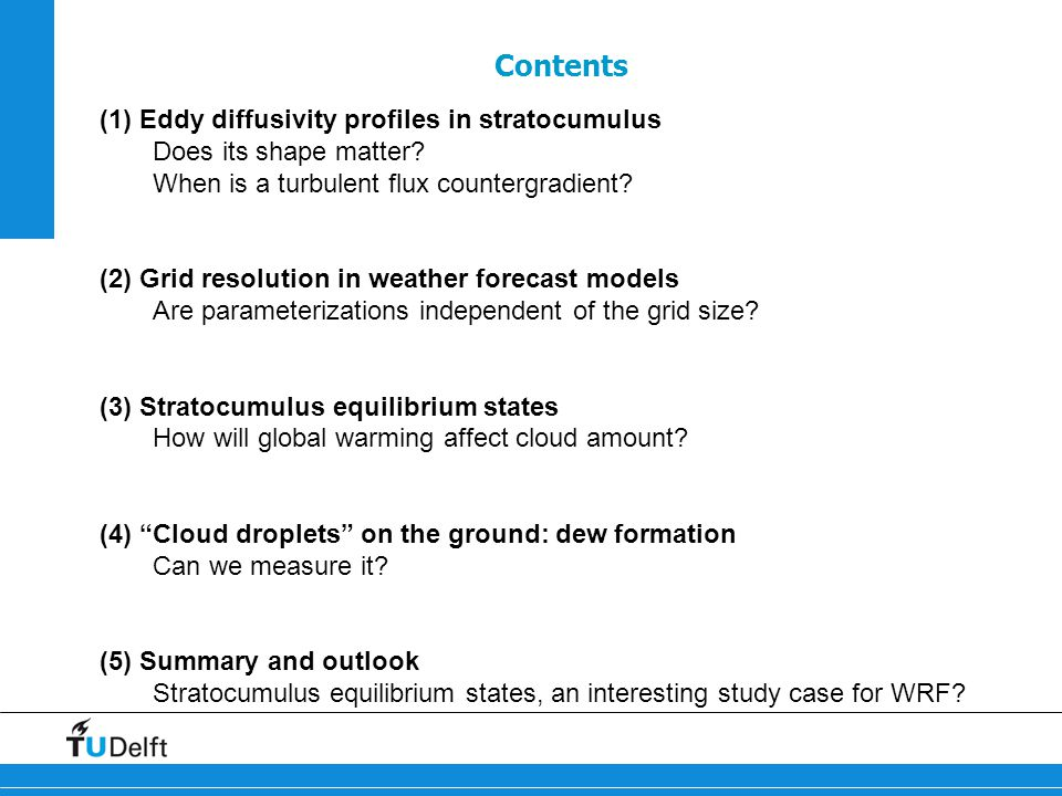 GEWEX Cloud Systems Study (GCSS) Stratocumulus Intercomparison Cases Stratocumulus case based on observations (FIRE I) Use observations to prescribe - initial state - large-scale horizontal advection - large-scale subsidence rate Simulation of diurnal cycle - 1D versions of General Circulation Models - Large-Eddy Simulation Models (LES)