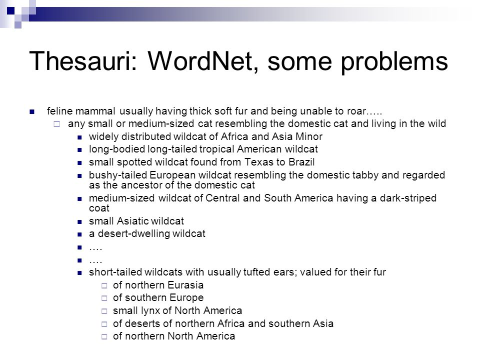 Thesauri: WordNet, some problems feline mammal usually having thick soft fur and being unable to roar…..