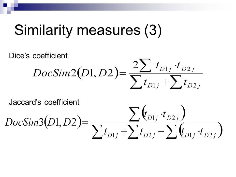 Similarity measures (3) Dice's coefficient Jaccard's coefficient