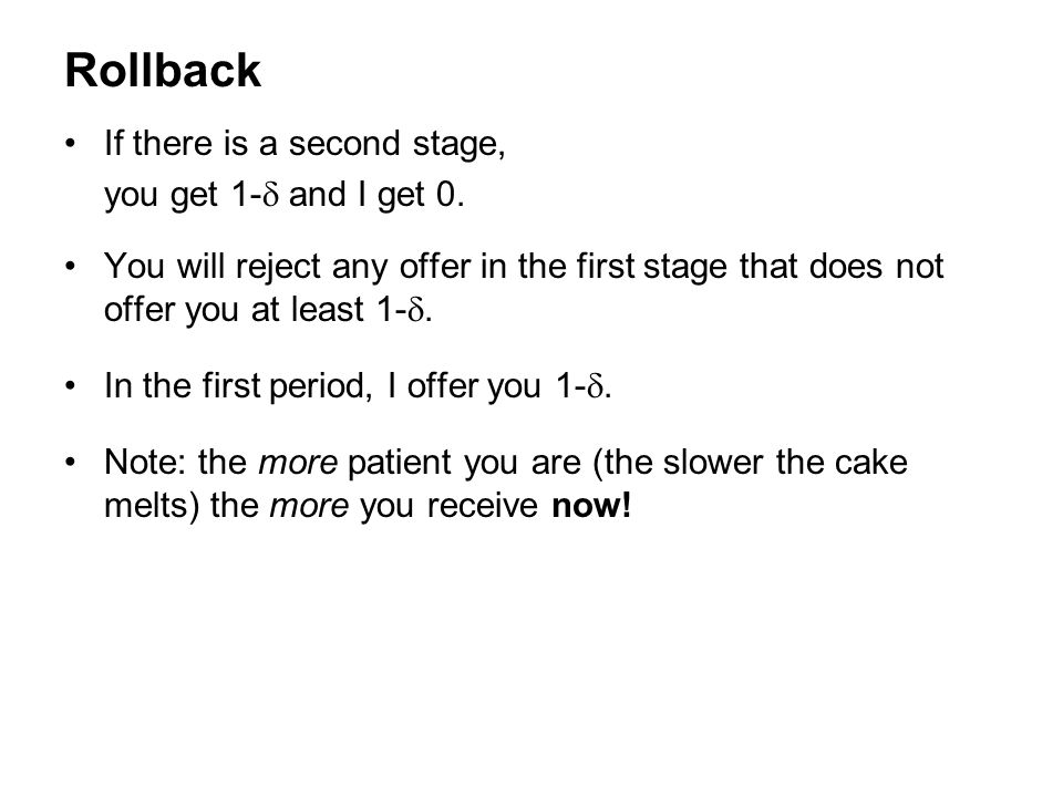 Rollback If there is a second stage, you get 1-  and I get 0. You will reject any offer in the first stage that does not offer you at least 1- . In