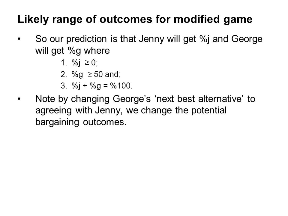 Likely range of outcomes for modified game So our prediction is that Jenny will get %j and George will get %g where 1.%j ≥ 0; 2.%g ≥ 50 and; 3.%j + %g