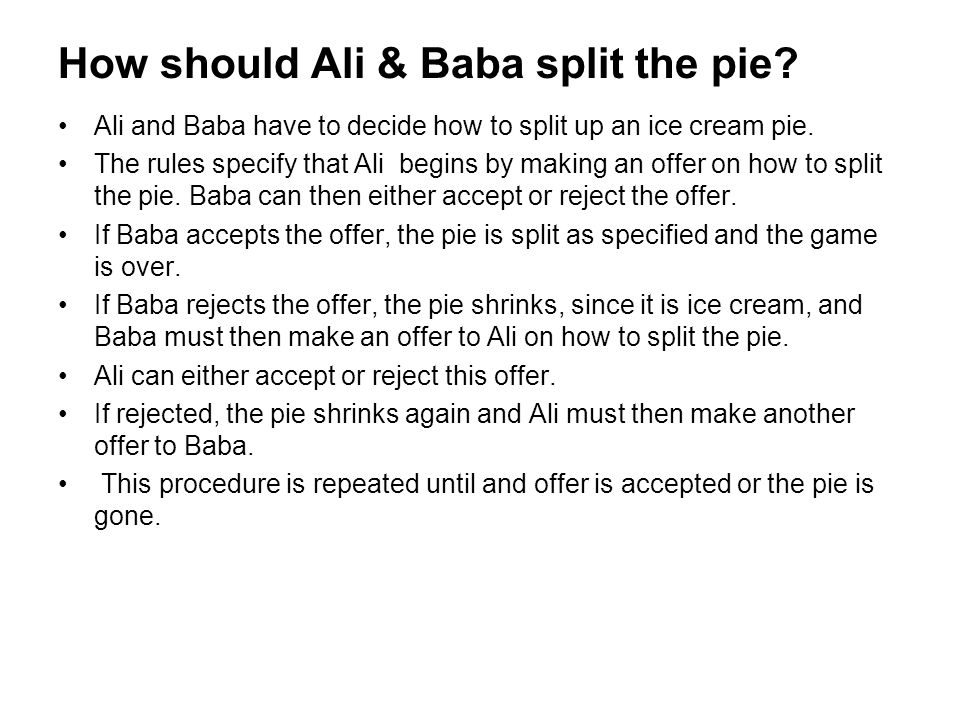 How should Ali & Baba split the pie? Ali and Baba have to decide how to split up an ice cream pie. The rules specify that Ali begins by making an offe