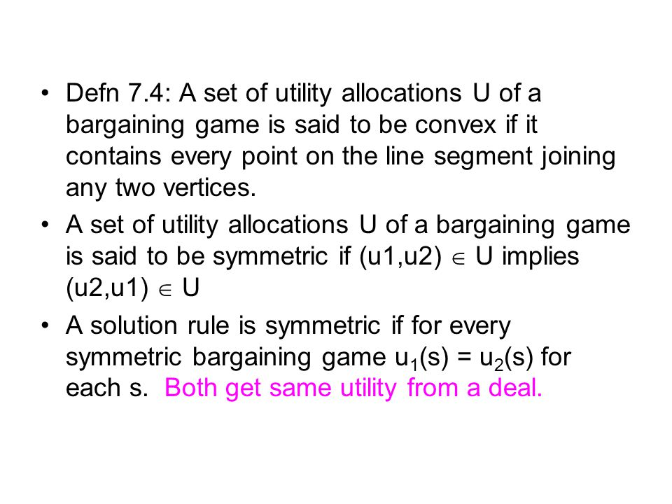 Defn 7.4: A set of utility allocations U of a bargaining game is said to be convex if it contains every point on the line segment joining any two vert
