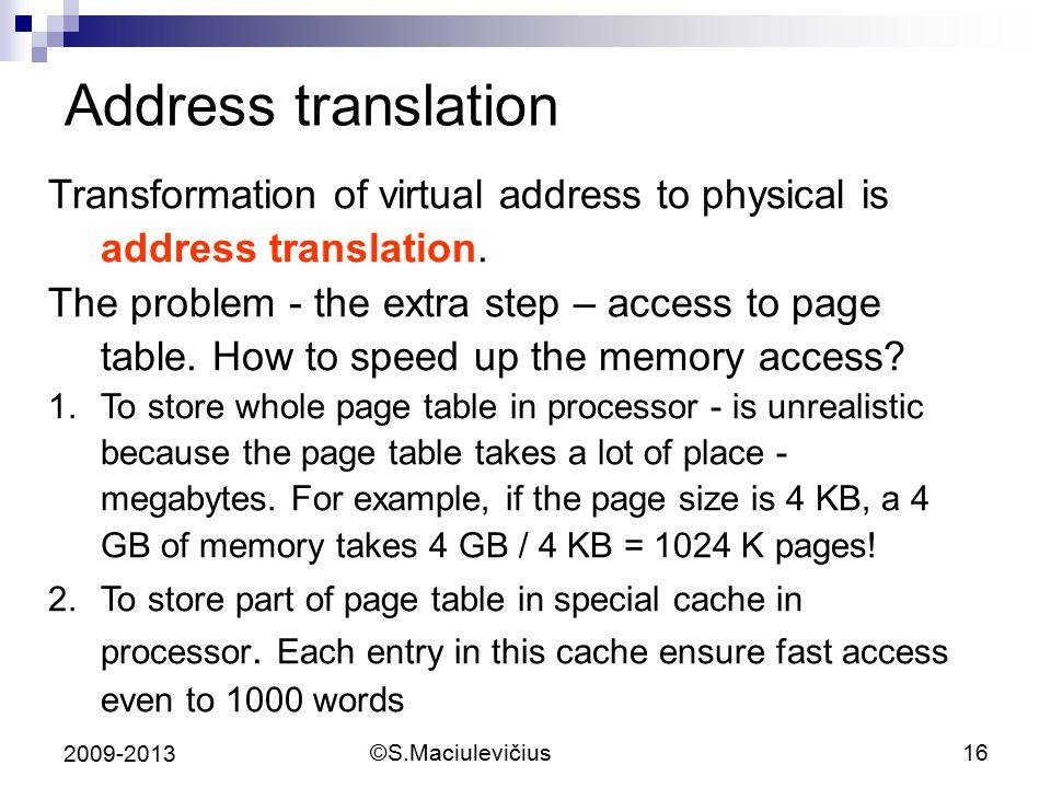 ©S.Maciulevičius16 2009-2013 Address translation Transformation of virtual address to physical is address translation. The problem - the extra step –