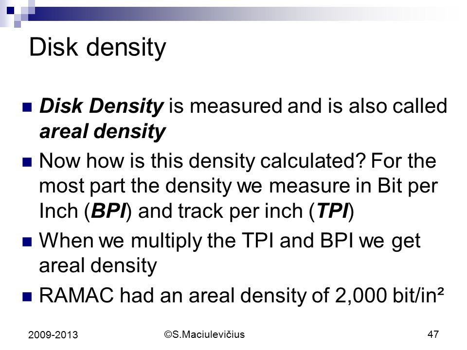 ©S.Maciulevičius47 2009-2013 Disk density Disk Density is measured and is also called areal density Now how is this density calculated.
