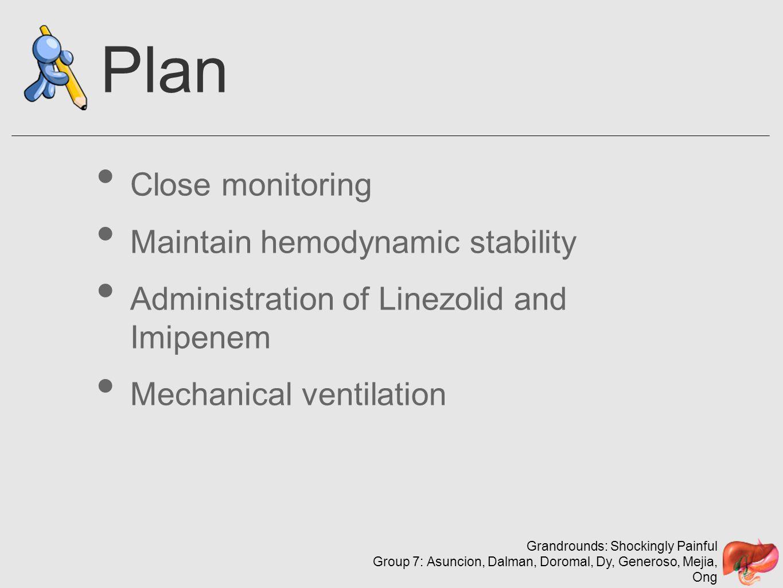 Grandrounds: Shockingly Painful Group 7: Asuncion, Dalman, Doromal, Dy, Generoso, Mejia, Ong Plan Close monitoring Maintain hemodynamic stability Admi
