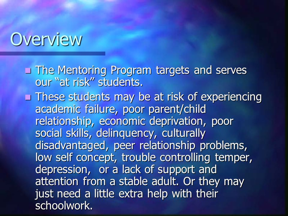 Overview The Mentoring Program targets and serves our at risk students.