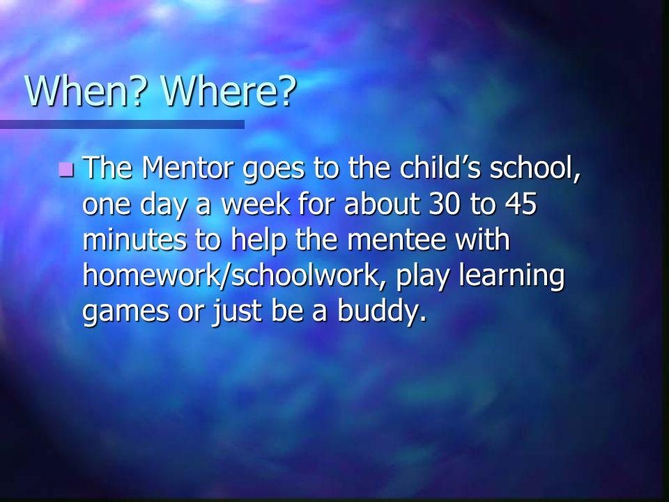 Benefits Students (Mentees): get better grades, improve attitude and self esteem, gain a friend.