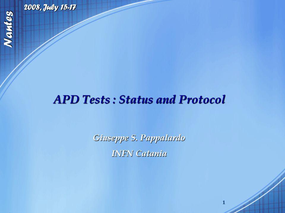 2008, July 15-17 Nantes 1 APD Tests : Status and Protocol Giuseppe S. Pappalardo INFN Catania