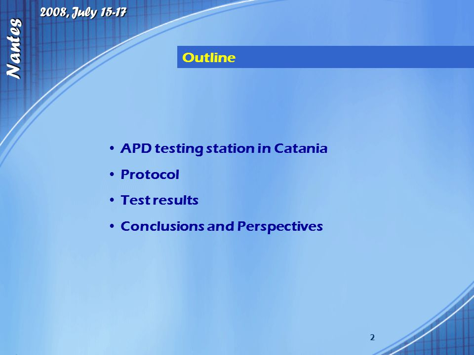 2008, July 15-17 Nantes 2 APD testing station in Catania Protocol Test results Conclusions and Perspectives Outline