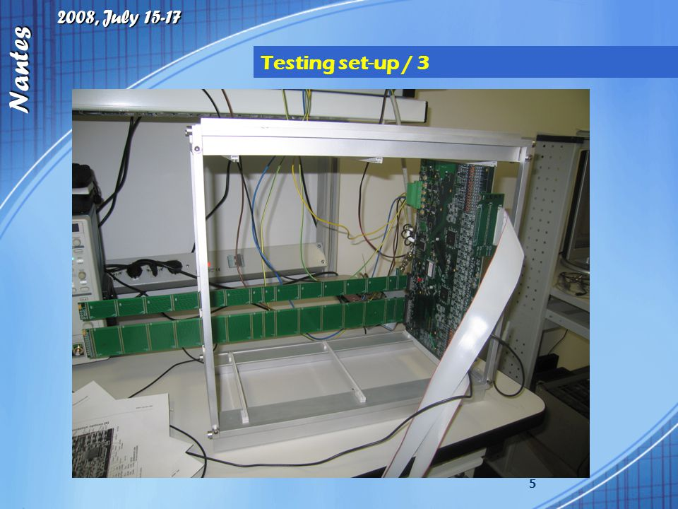 2008, July 15-17 Nantes 5 Testing set-up / 3