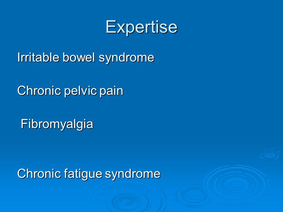 Expertise Irritable bowel syndrome Chronic pelvic pain Fibromyalgia Fibromyalgia Chronic fatigue syndrome