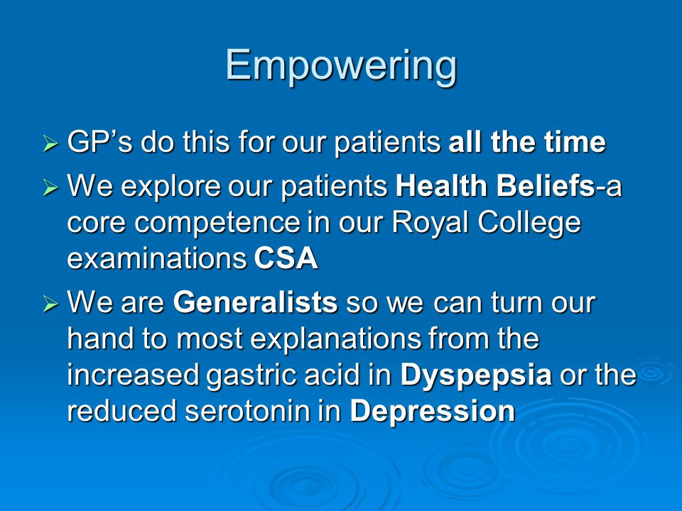 Empowering  GP's do this for our patients all the time  We explore our patients Health Beliefs-a core competence in our Royal College examinations C