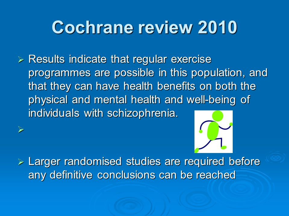 Cochrane review 2010  Results indicate that regular exercise programmes are possible in this population, and that they can have health benefits on bo