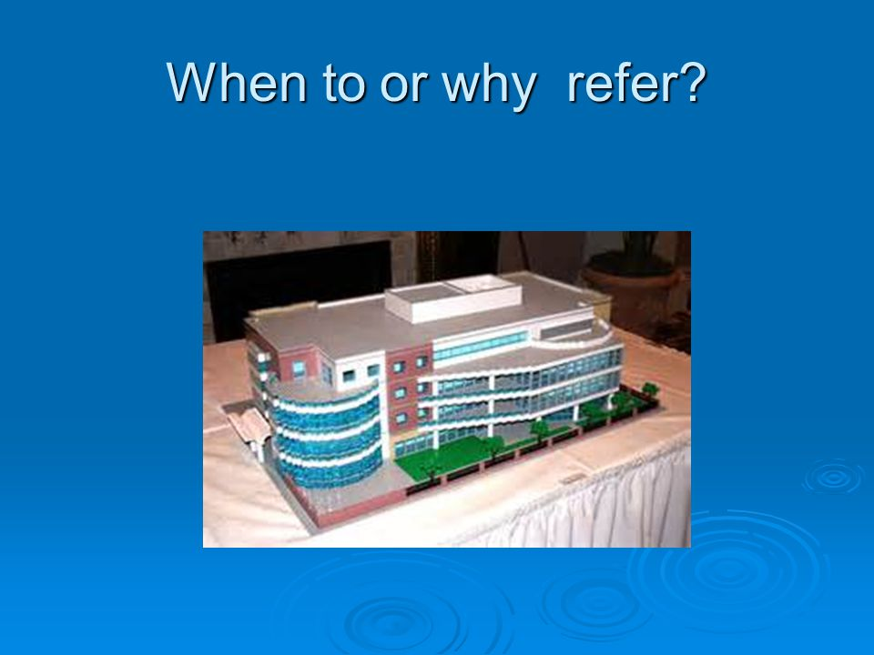 When to or why refer?