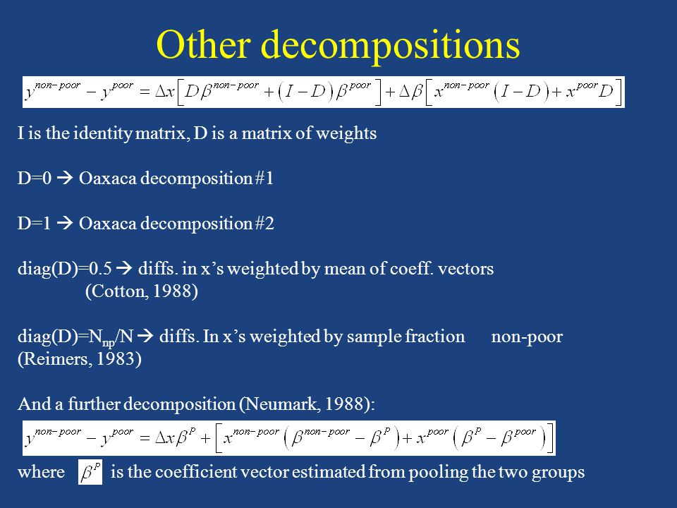 Other decompositions I is the identity matrix, D is a matrix of weights D=0  Oaxaca decomposition #1 D=1  Oaxaca decomposition #2 diag(D)=0.5  diffs.