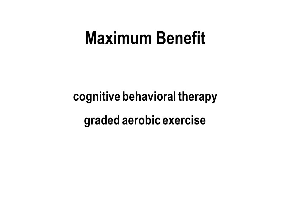 Maximum Benefit cognitive behavioral therapy graded aerobic exercise