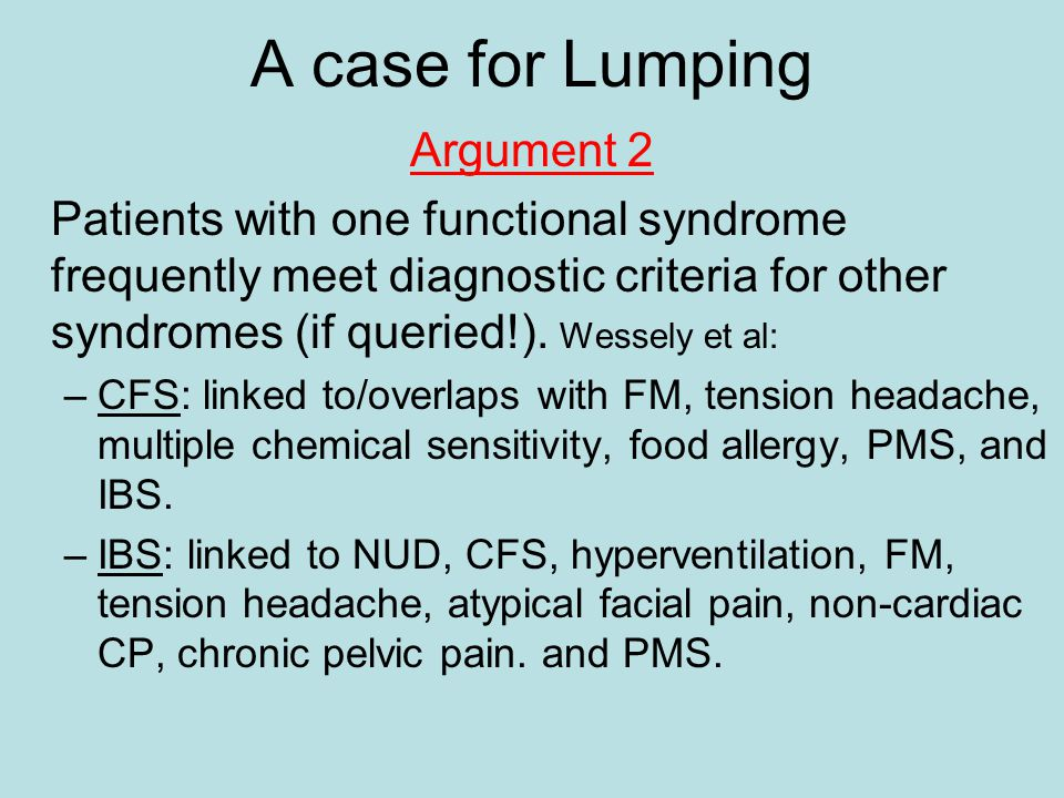 Argument 2 Patients with one functional syndrome frequently meet diagnostic criteria for other syndromes (if queried!).