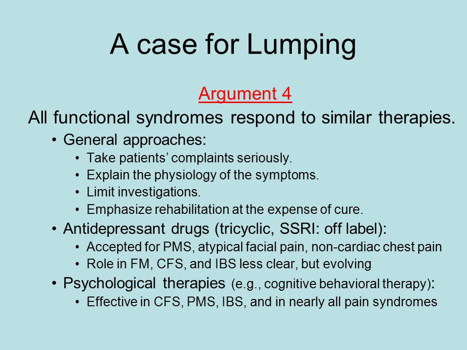 Argument 4 All functional syndromes respond to similartherapies.