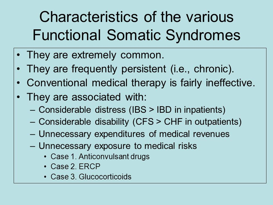 Characteristics of the various Functional Somatic Syndromes They are extremely common.