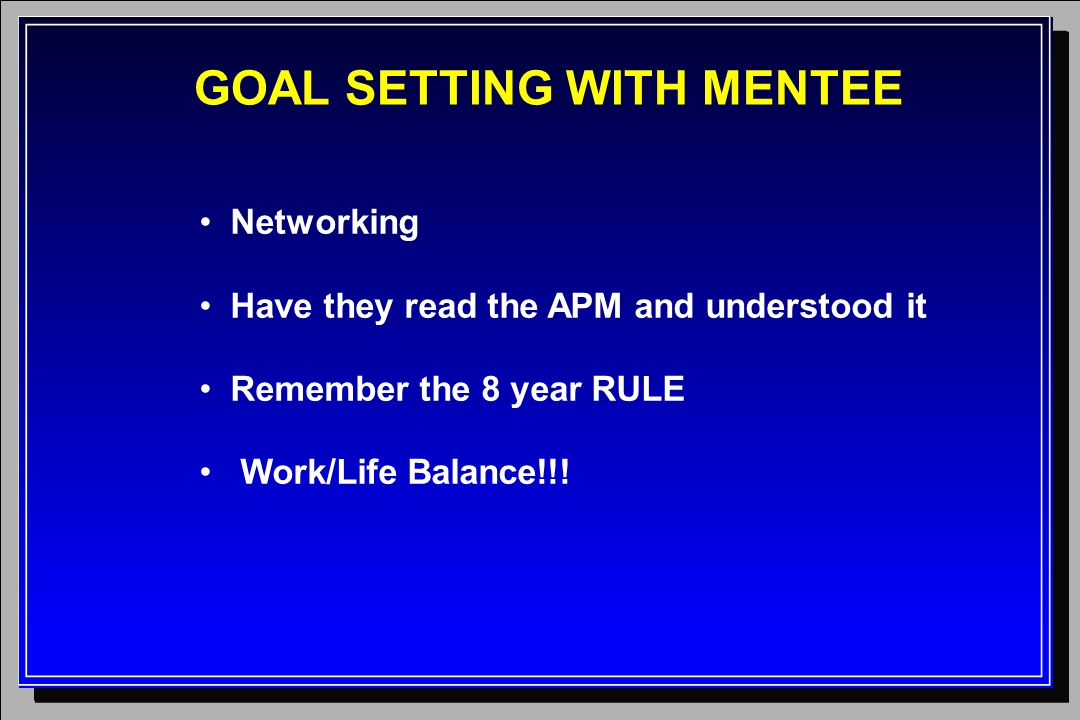Networking Have they read the APM and understood it Remember the 8 year RULE Work/Life Balance!!.
