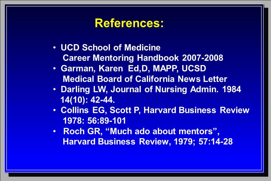 References: UCD School of Medicine Career Mentoring Handbook 2007-2008 Garman, Karen Ed,D, MAPP, UCSD Medical Board of California News Letter Darling