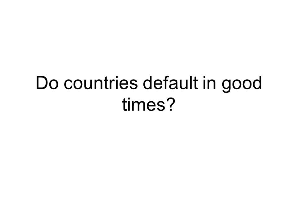 Do countries default in good times