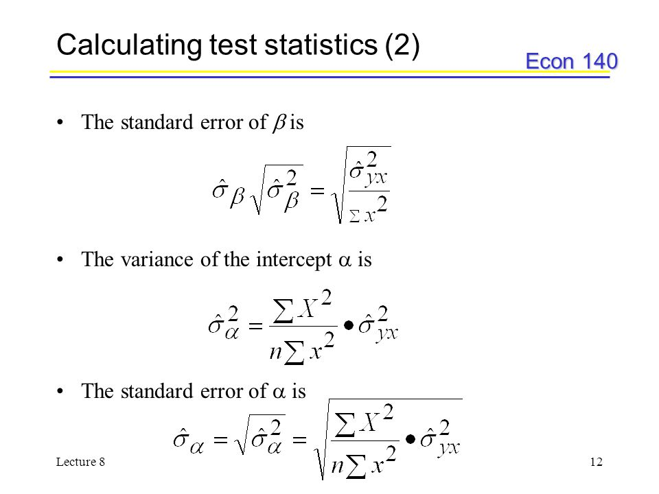 Econ 140 Lecture 812 Calculating test statistics (2) The standard error of  is The variance of the intercept  is The standard error of  is
