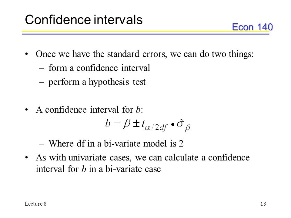 Econ 140 Lecture 813 Confidence intervals Once we have the standard errors, we can do two things: –form a confidence interval –perform a hypothesis te