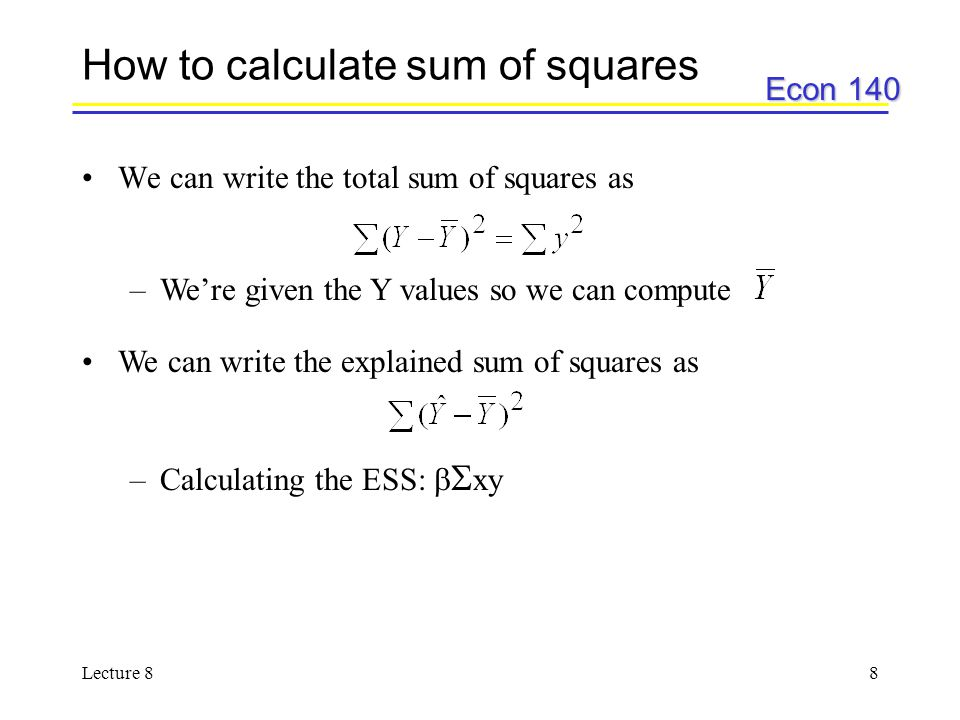 Econ 140 Lecture 88 How to calculate sum of squares We can write the total sum of squares as –We're given the Y values so we can compute We can write