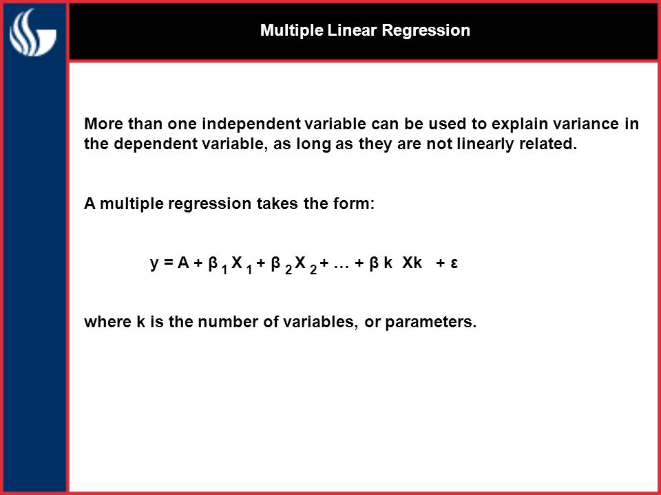 Multiple Linear Regression More than one independent variable can be used to explain variance in the dependent variable, as long as they are not linearly related.