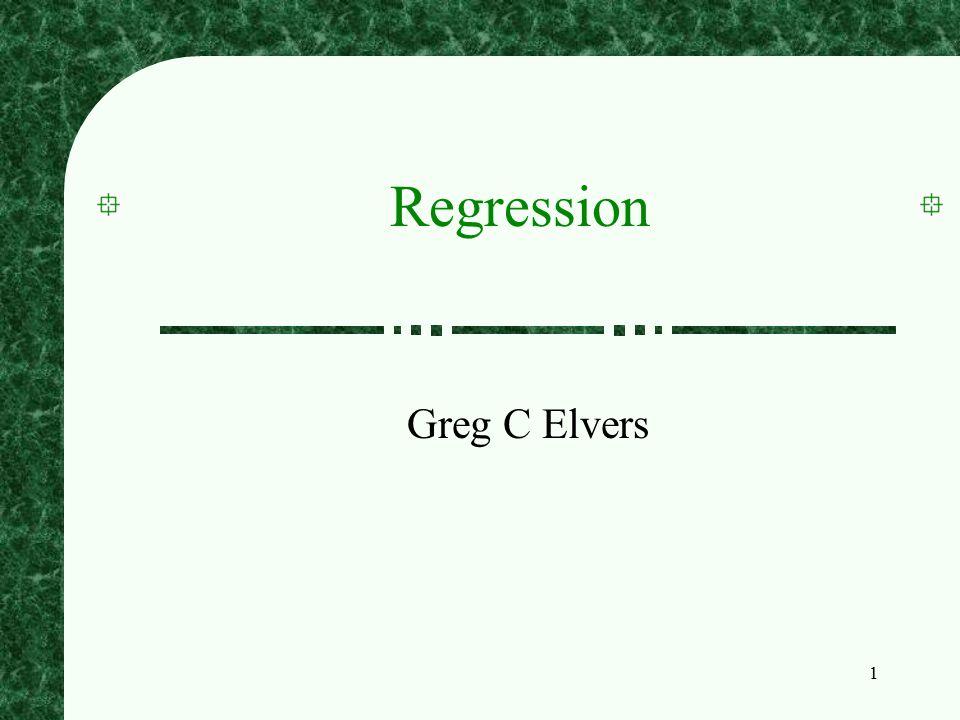 1 Regression Greg C Elvers