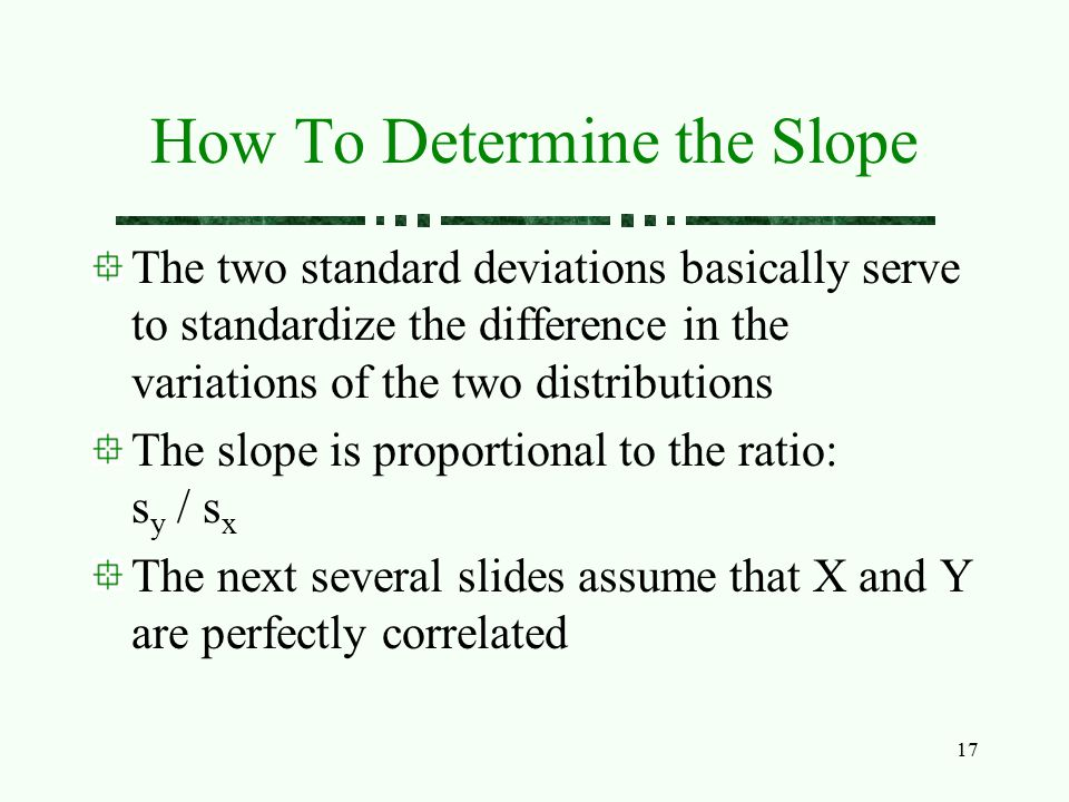 17 How To Determine the Slope The two standard deviations basically serve to standardize the difference in the variations of the two distributions The