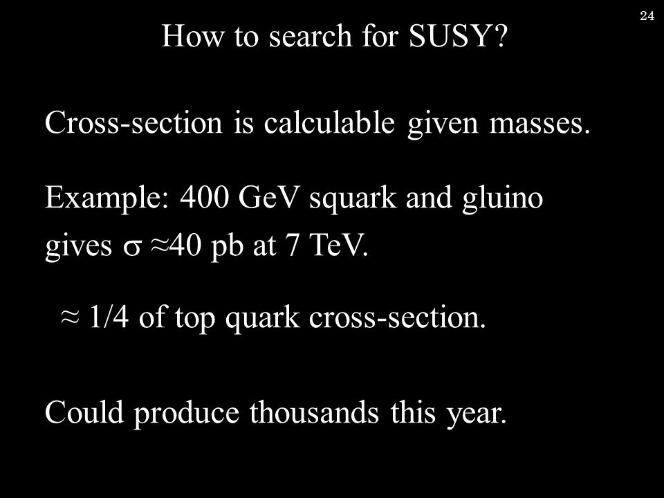 24 How to search for SUSY. Cross-section is calculable given masses.