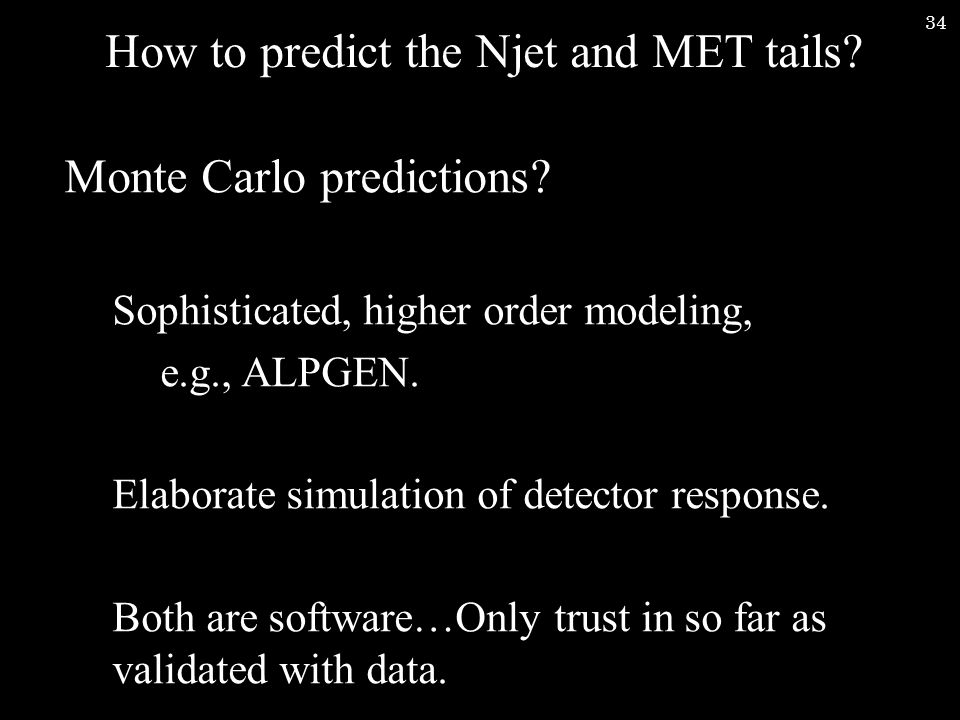34 How to predict the Njet and MET tails. Monte Carlo predictions.
