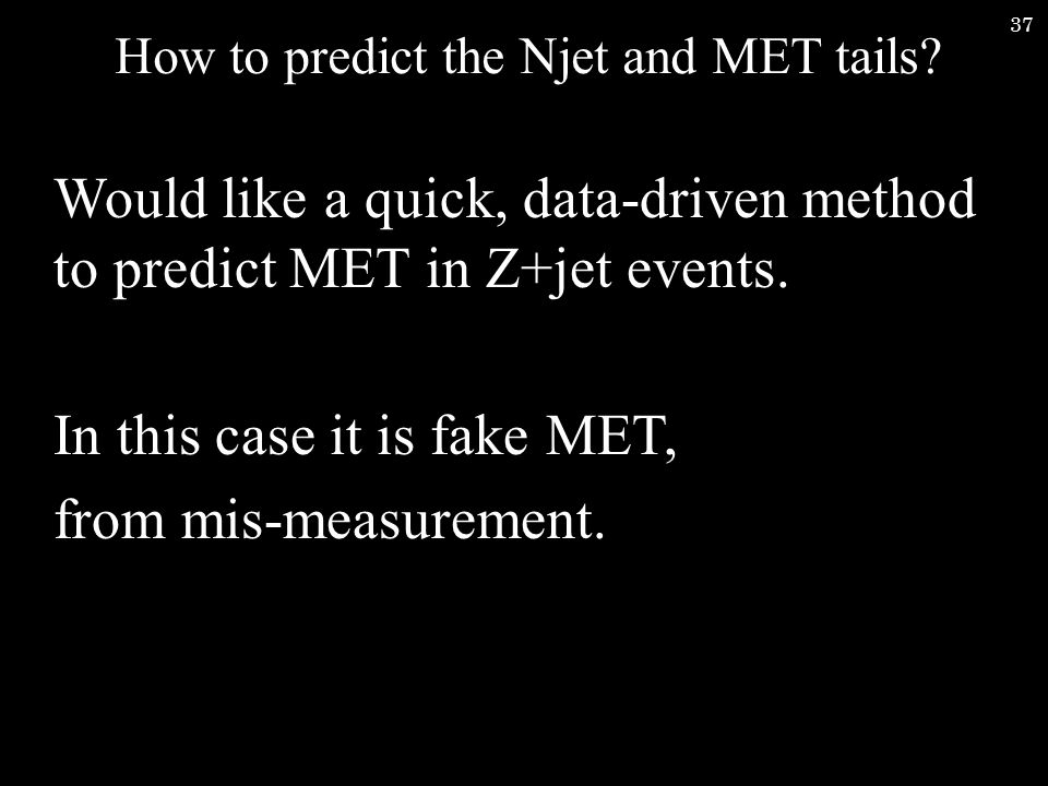 37 How to predict the Njet and MET tails.