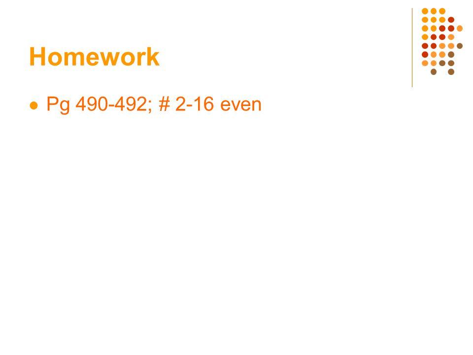 Homework Pg 490-492; # 2-16 even
