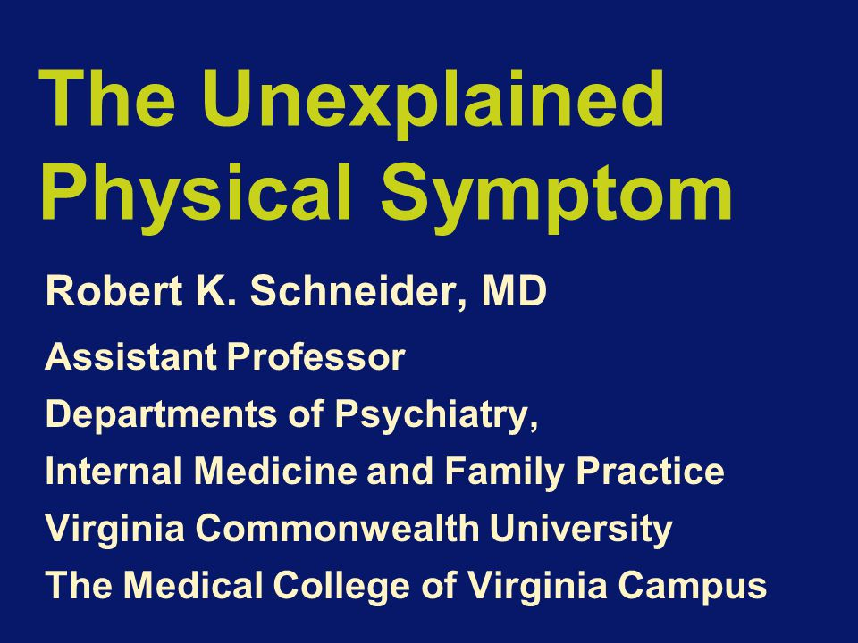 The Unexplained Physical Symptom Robert K.