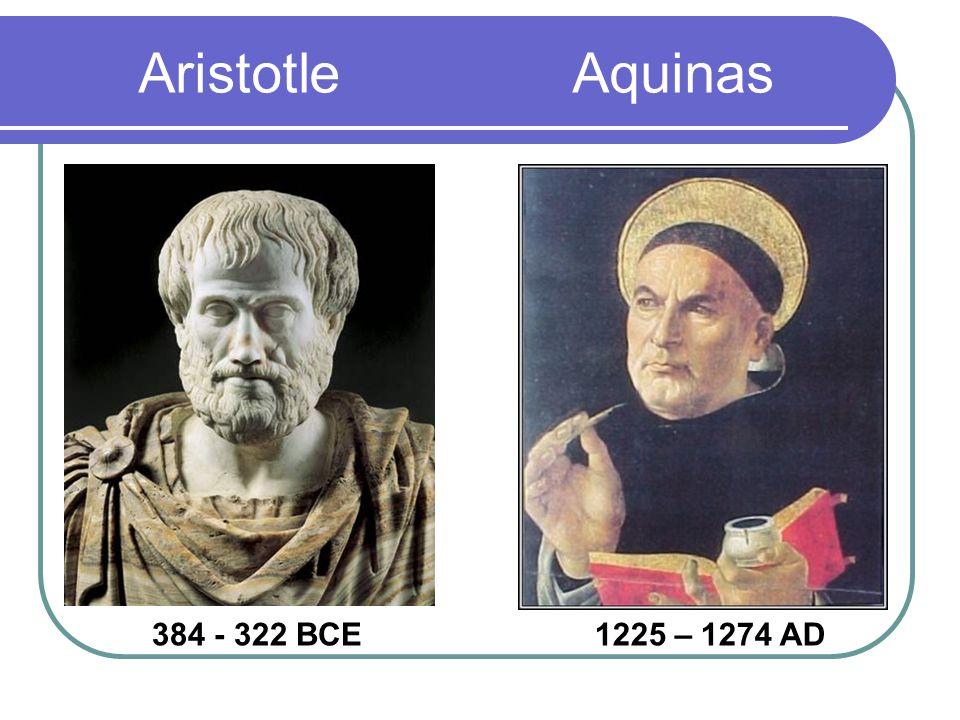 Aristotle Aquinas 1225 – 1274 AD 384 - 322 BCE