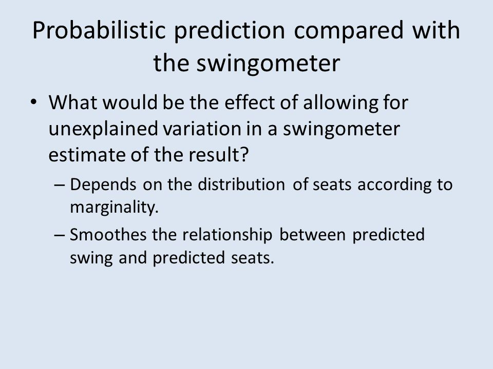 Probabilistic prediction compared with the swingometer What would be the effect of allowing for unexplained variation in a swingometer estimate of the