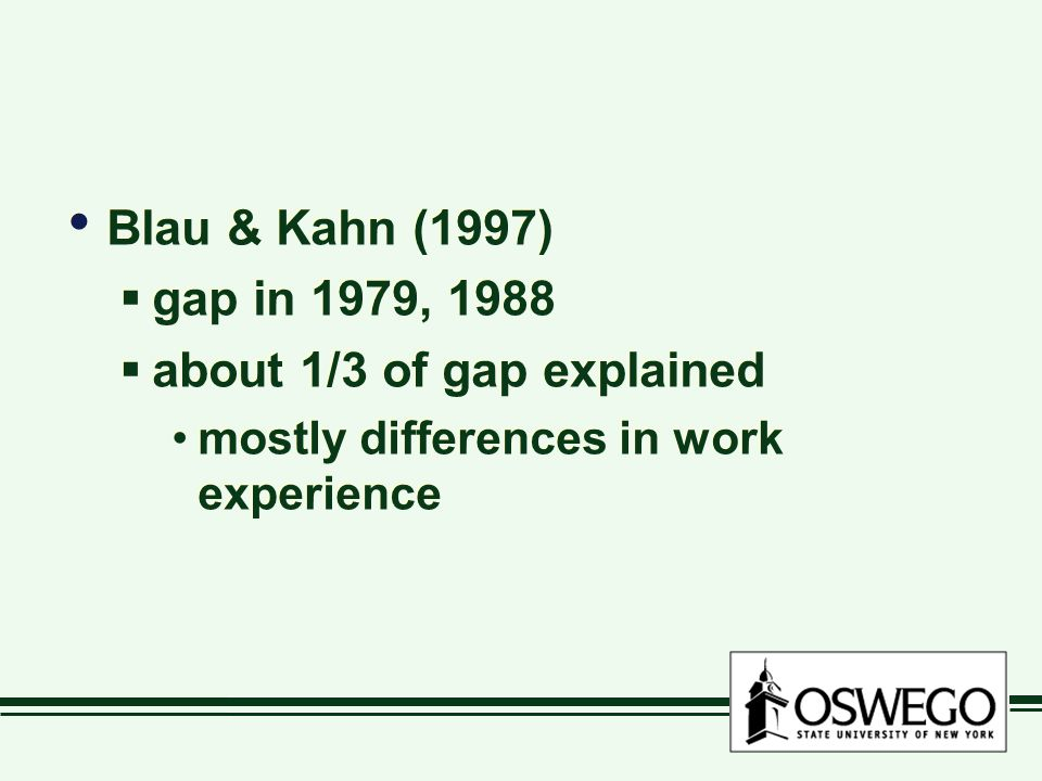 Blau & Kahn (1997)  gap in 1979, 1988  about 1/3 of gap explained mostly differences in work experience Blau & Kahn (1997)  gap in 1979, 1988  about 1/3 of gap explained mostly differences in work experience