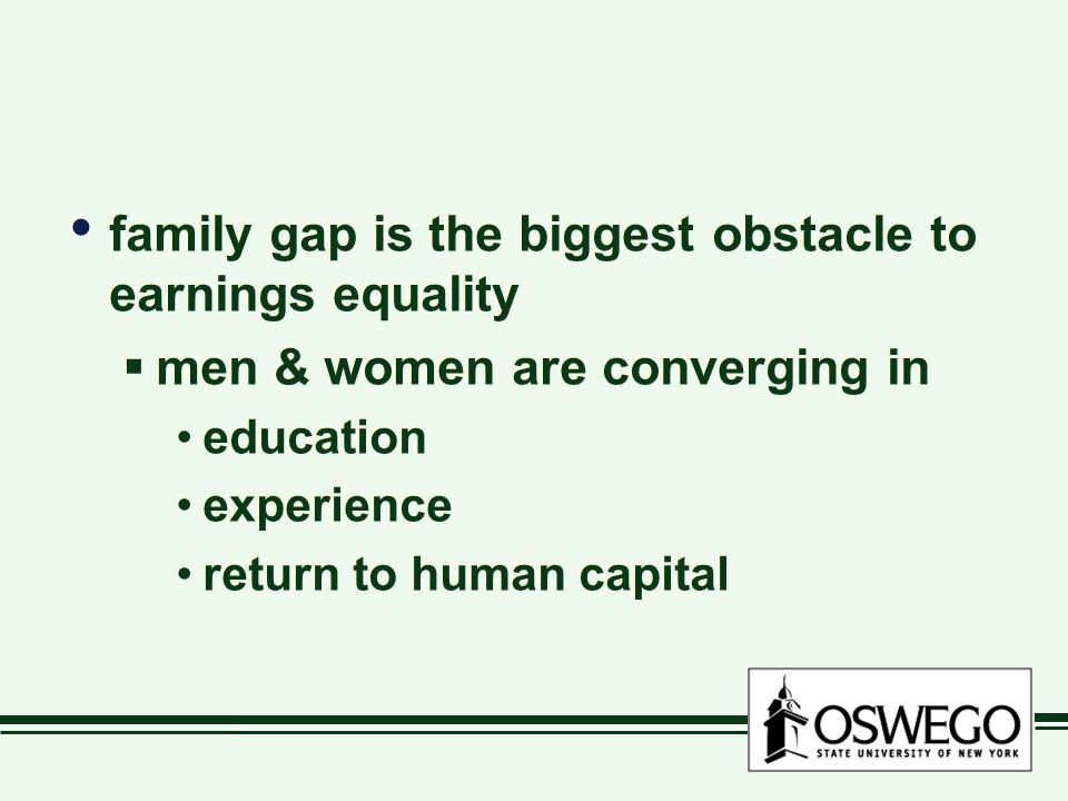 family gap is the biggest obstacle to earnings equality  men & women are converging in education experience return to human capital family gap is the biggest obstacle to earnings equality  men & women are converging in education experience return to human capital