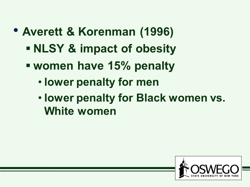 Averett & Korenman (1996)  NLSY & impact of obesity  women have 15% penalty lower penalty for men lower penalty for Black women vs.