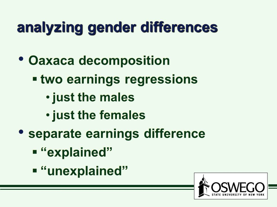 analyzing gender differences Oaxaca decomposition  two earnings regressions just the males just the females separate earnings difference  explained  unexplained Oaxaca decomposition  two earnings regressions just the males just the females separate earnings difference  explained  unexplained