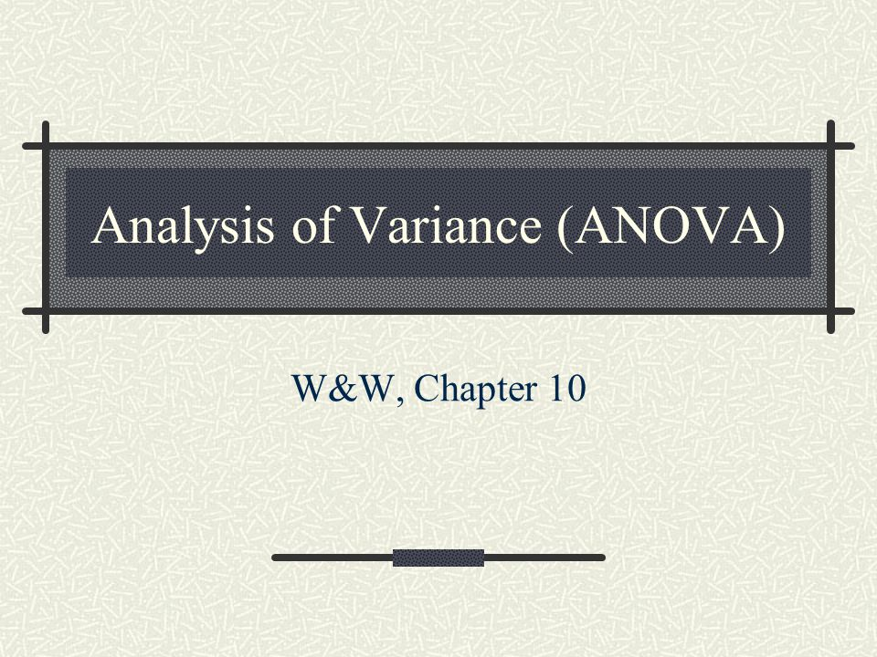 Analysis of Variance (ANOVA) W&W, Chapter 10