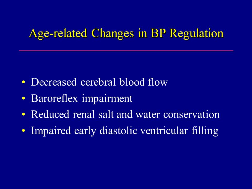 Age-related Changes in BP Regulation Decreased cerebral blood flow Baroreflex impairment Reduced renal salt and water conservation Impaired early diastolic ventricular filling