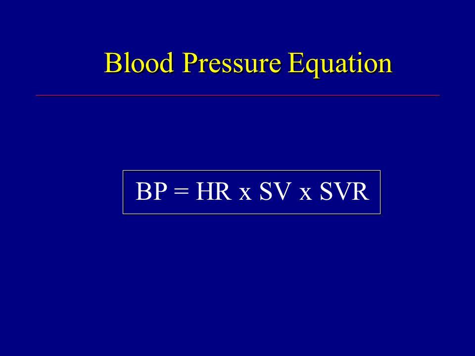 Blood Pressure Equation BP = HR x SV x SVR