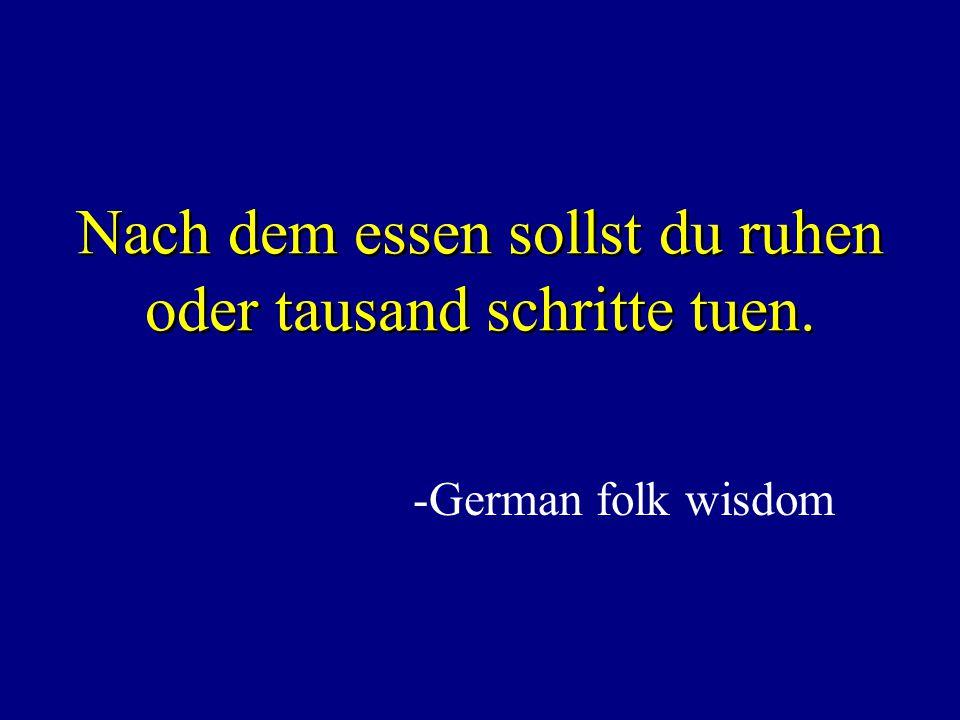 Nach dem essen sollst du ruhen oder tausand schritte tuen. -German folk wisdom